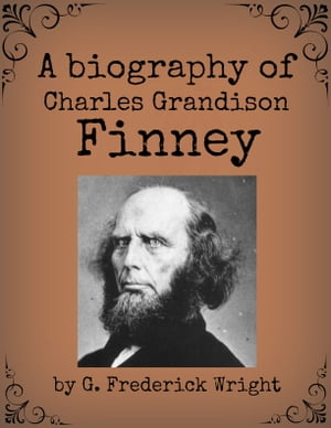 A Biography of Charles Grandison Finney