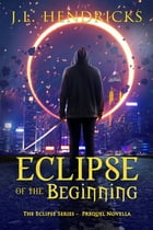 Eclipse of the Beginning: An Urban Fantasy YA Novella by J.L. Hendricks