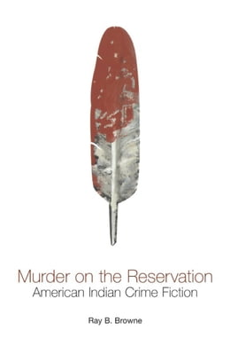 Book Murder on the Reservation: American Indian Crime Fiction by Browne, Ray