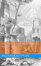 The Works of Alexander Pope by Alexander Pope