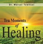 Ten Moments of Healing by Marcel Townsel