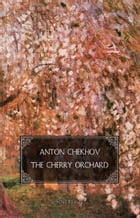 The Cherry Orchard: A comedy in four acts by Anton Chekhov