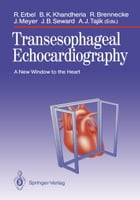 Transesophageal Echocardiography: A New Window to the Heart by Raimund Erbel