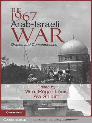 The 1967 Arab-Israeli War Origins and Consequences