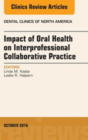 Impact of Oral Health on Interprofessional Collaborative Practice,  An Issue of Dental Clinics of North America,