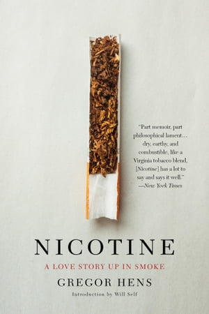 Nicotine: A Love Story Up in Smoke by Gregor Hens