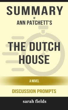 Summary of Ann Patchett's The Dutch House: A Novel: Discussion Prompts
