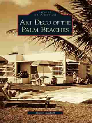 Art Deco of the Palm Beaches by Sharon Koskoff