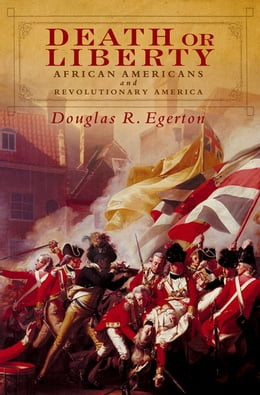 Book Death or Liberty: African Americans and Revolutionary America by Douglas R. Egerton