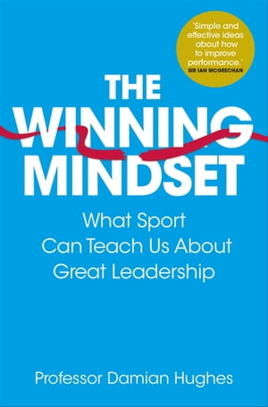 The Winning Mindset What Sport Can Teach Us About Great Leadership