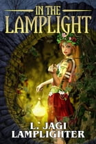 In the Lamplight: The Fantastic Worlds of L. Jagi Lamplighter by L. Jagi Lamplighter