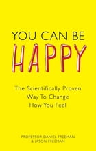 You Can Be Happy: How CBT can change how you feel by Daniel Freeman