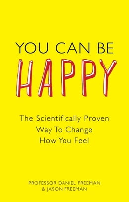 Book You Can Be Happy: How CBT can change how you feel by Daniel Freeman
