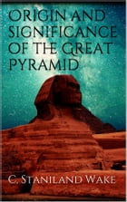 Origin and significance of the Great Pyramid by C. Staniland Wake