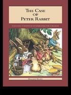 The Case of Peter Rabbit: Changing Conditions of Literature for Children