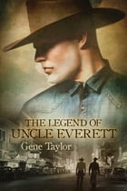 The Legend of Uncle Everett by Gene Taylor