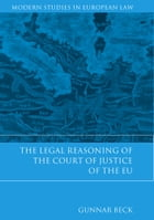 The Legal Reasoning of the Court of Justice of the EU by Dr Gunnar Beck