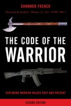 The Code of the Warrior: Exploring Warrior Values Past and Present by Shannon E. French