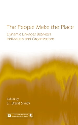 The People Make the Place Dynamic Linkages Between Individuals and Organizations