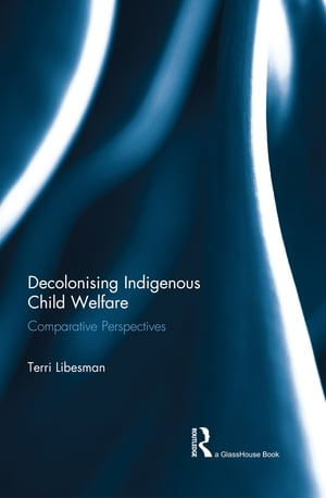 Decolonising Indigenous Child Welfare Comparative Perspectives