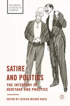 Satire and Politics: The Interplay of Heritage and Practice by Jessica Milner Davis