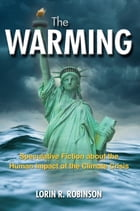 The Warming: Speculative Fiction about the Human Impact of the Climate Crisis by Lorin R. Robinson