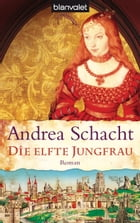 Die elfte Jungfrau: Roman by Andrea Schacht