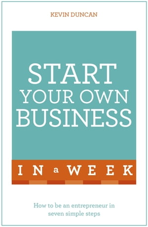 Start Your Own Business In A Week How To Be An Entrepreneur In Seven Simple Steps