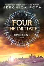 Four: The Initiate by Veronica Roth