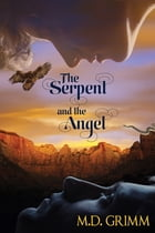 The Serpent and the Angel by M.D. Grimm
