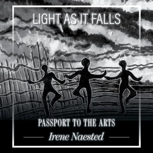 Light as it Falls: Passport to the Arts by Irene Naested