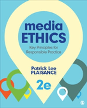 Media Ethics Key Principles for Responsible Practice