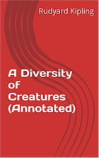 A Diversity of Creatures (Annotated) by Rudyard Kipling