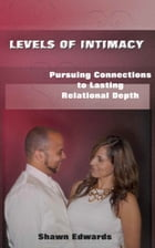 Levels of Intimacy: Pursuing Connections to Lasting Relational Depth