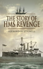 The Story of HMS Revenge by Stilwell, Alexander