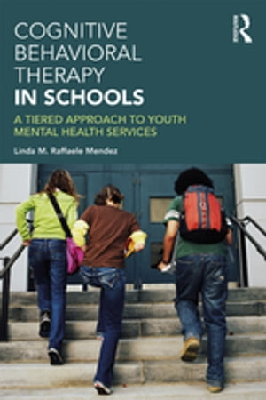 Cognitive Behavioral Therapy in Schools A Tiered Approach to Youth Mental Health Services