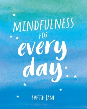 Mindfulness for Everyday by Yvette Jane