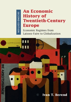 An Economic History of Twentieth-Century Europe Economic Regimes from Laissez-Faire to Globalization