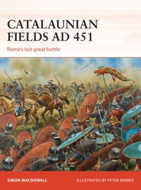 Catalaunian Fields AD 451: Rome's last great battle