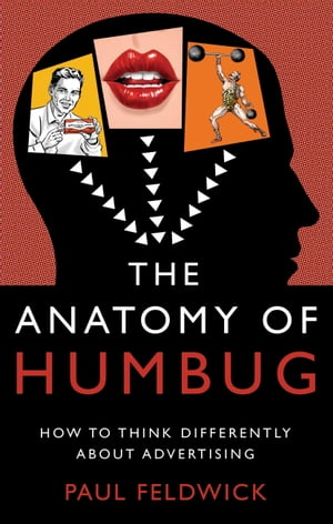 The Anatomy of Humbug How to Think Differently About Advertising