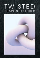 Twisted by Sharon Fletcher