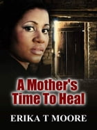 A Mother's Time To Heal by Erika Moore