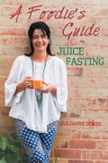 A Foodie's Guide to Juice Fasting 82fc9965-6fdd-4301-bcac-8b3fabc668a2