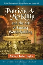 Patricia A. McKillip and the Art of Fantasy World-Building by Audrey Isabel Taylor