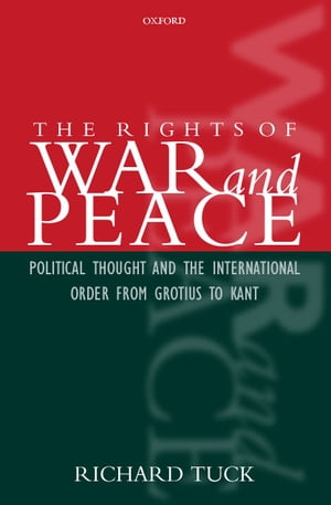 The Rights of War and Peace Political Thought and the International Order from Grotius to Kant
