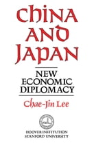 China and Japan: New Economic Diplomacy by Chae-jin Lee