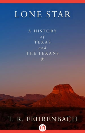 Lone Star A History of Texas and the Texans