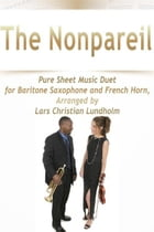 The Nonpareil Pure Sheet Music Duet for Baritone Saxophone and French Horn, Arranged by Lars Christian Lundholm by Pure Sheet Music