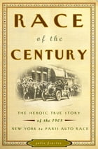 Race of the Century: The Heroic True Story of the 1908 New York to Paris Auto Race by Julie M. Fenster