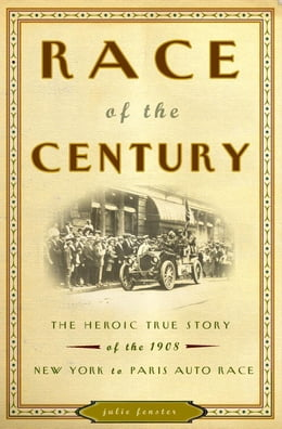 Book Race of the Century: The Heroic True Story of the 1908 New York to Paris Auto Race by Julie M. Fenster